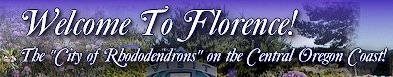 Welcome To Florence - The City of Rhododendrons on the Central Oregon Coast!